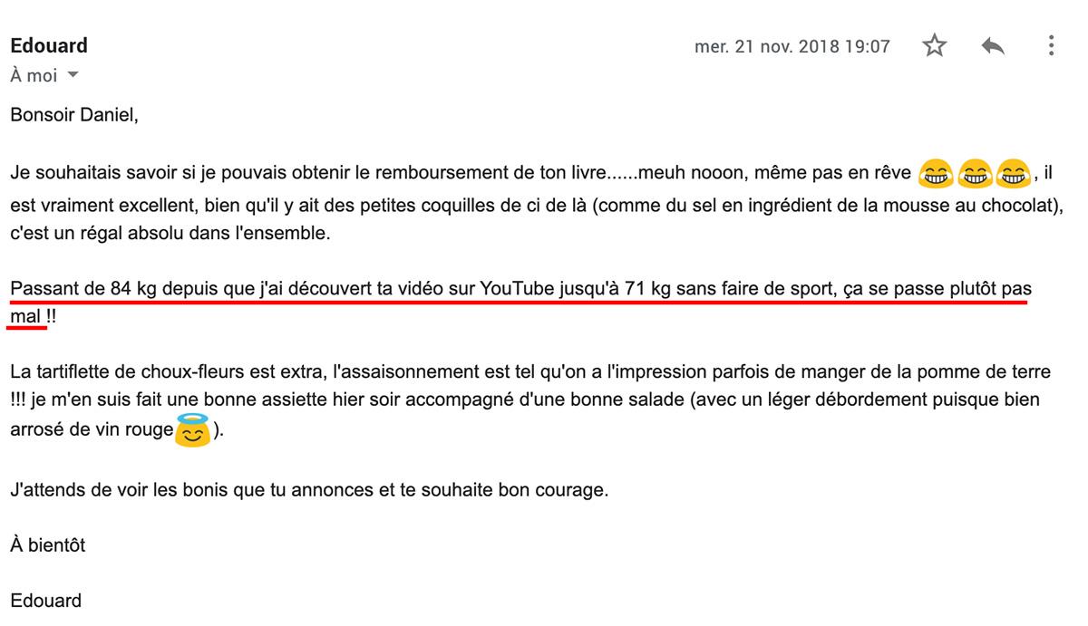 Témoignage d'Edouard : Passant de 84 kg depuis que j'ai découvert ta vidéo sur YouTube jusqu'à 71 kg sans faire de sport ça se passe plutôt pas mal
